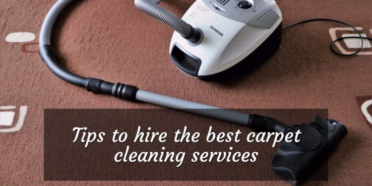 Tips to hire the best carpet